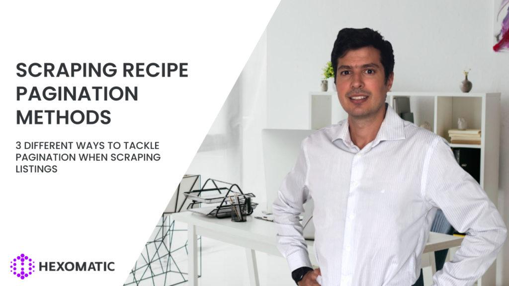 Scraping recipe pagination methods tutorial [VIDEO]